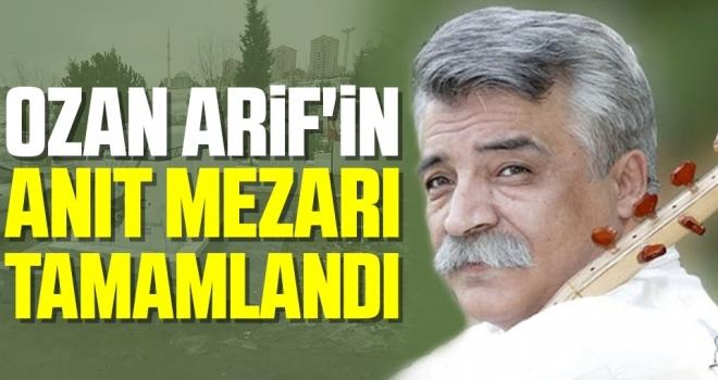 Ozan Arif'in AnıtMezarı Tamamlandı