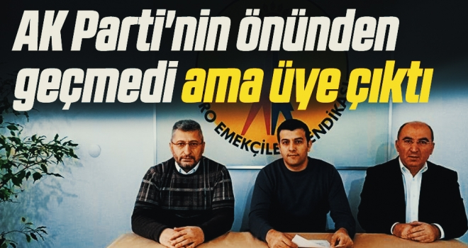 AK Parti'nin önündengeçmedi ama üye çıktı