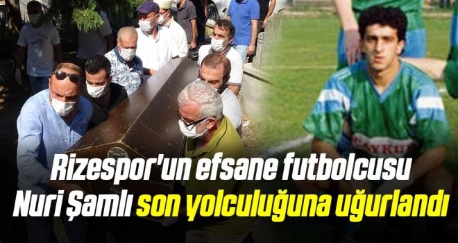 Rizespor'un efsane futbolcusu Nuri Şamlı son yolculuğuna uğurlandı
