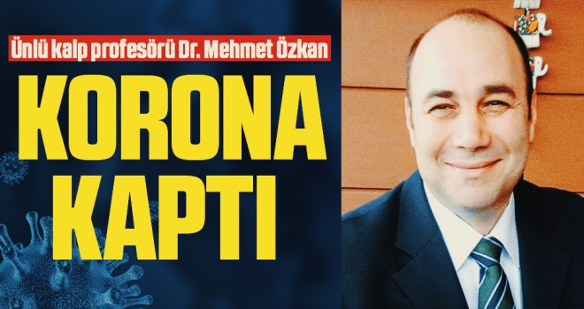 Ünlü kalp profesörü Dr. Mehmet Özkan korona virüs kaptı