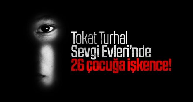 Turhal Sevgi Evleri'nde 26 çocuğa işkence!