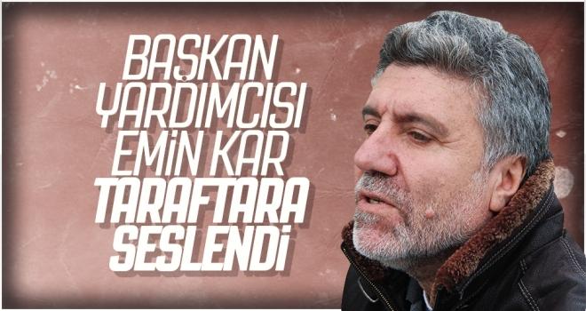 Başkan Yardımcısı Emin Kar Taraftara Seslendi: Tepki Değil Destek Zamanı