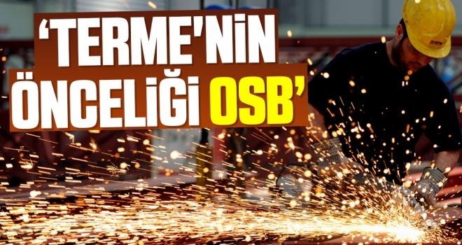 Terme Belediye Başkanı Ali Kılıç: Terme'nin önceliği OSB