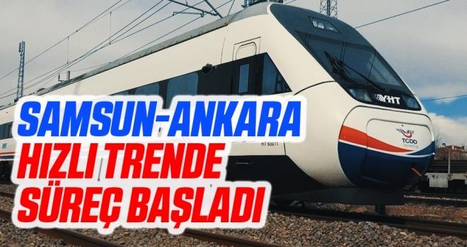 Samsun-Ankara hızlı trende süreç başladı