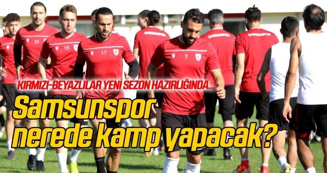 Samsunspor'un kamp yeri belli oldu