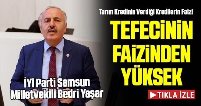 İYİ Partili Bedri Yaşar: Tarım Kredinin Verdiği Kredilerin Faizi Tefecinin Faizinden Yüksek