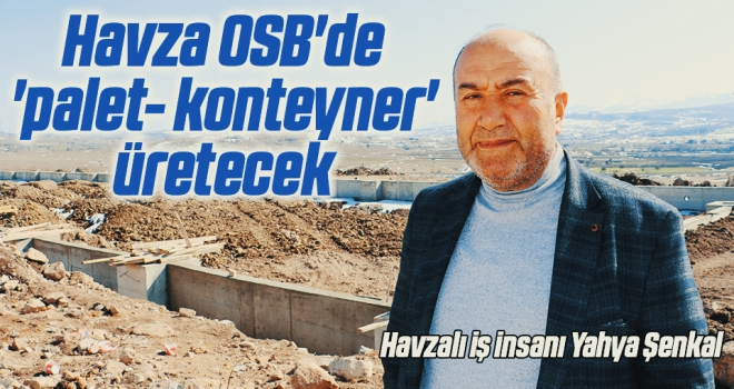 Havza OSB'de 'palet- konteyner' üretecek