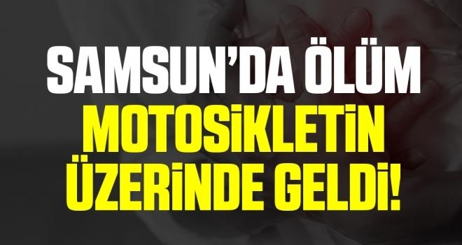 Samsun'da Ölüm Motosikletin Üzerinde Geldi!