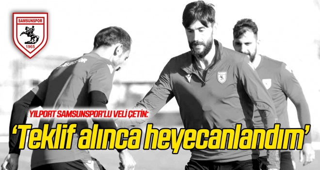 'Samsunspor'dan teklif alınca heyecanlandım'