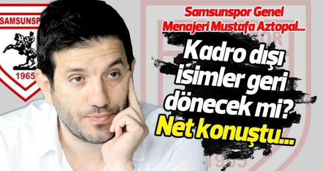 Samsunspor Genel Menajeri Aztopal, kadro dışı bırakılan futbolcularla ilgili konuştu