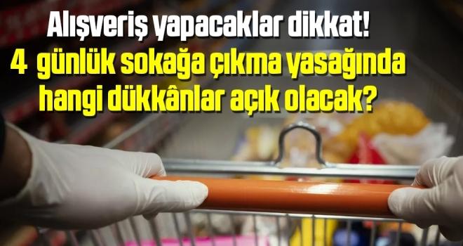 Alışveriş yapacaklar dikkat! 4 günlük sokağa çıkma yasağında hangi dükkânlar açık olacak?