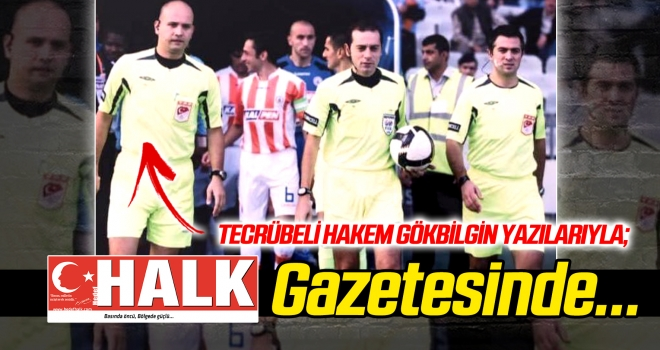 Tecrübeli hakem Gökbilgin, HALK Gazetesi'nde...