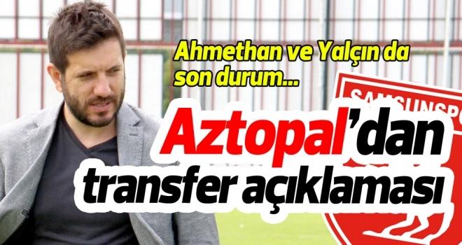 Samsunspor Genel Menajeri Mustafa Aztopal'dan transfer açıklaması