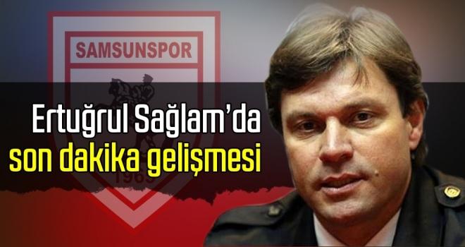 Samsunspor Haberleri   Ertuğrul Sağlam'da son dakika gelişmesi