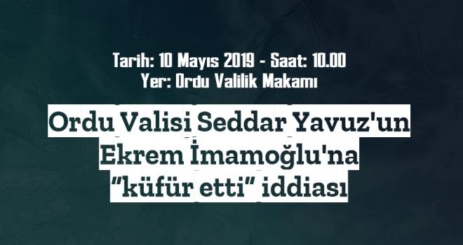 Ordu Valisi Seddar Yavuz, Ekrem İmamoğlu'na Küfür Etti İddiası