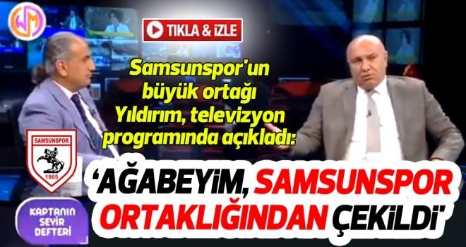 Samsunspor'un büyük ortağı Yıldırım, televizyon programında açıkladı: Ağabeyim Samsunspor ortaklığından çekildi