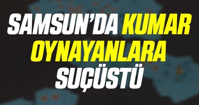 Samsun'da kumar oynayan 15 kişi suçüstü yakalandı