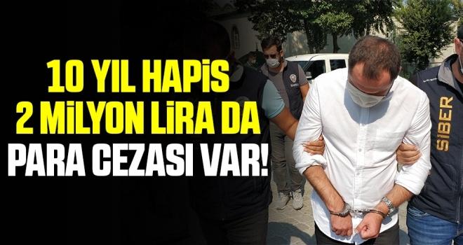 10 yıl hapis, 2 milyon lira da para cezası var!