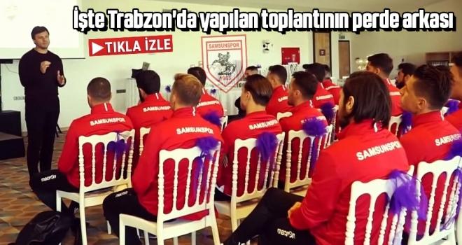 Samsunspor Haberleri | İşte Trabzon'da yapılan toplantının perde arkası