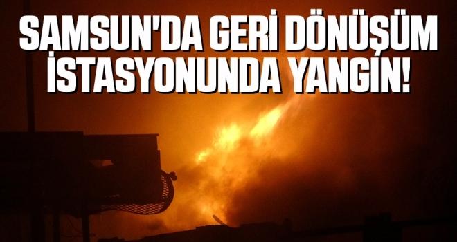 Samsun'da Geri Dönüşüm İstasyonunda Yangın!