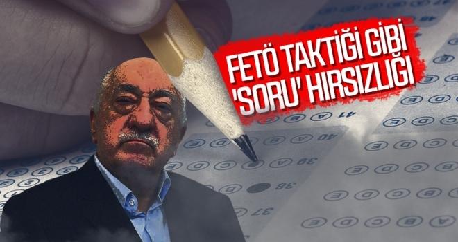 FETÖ TAKTİĞİ GİBİ 'SORU' HIRSIZLIĞI
