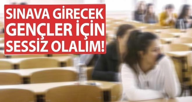 'Sınava Girecek Gençler İçin Sessiz Olalım!