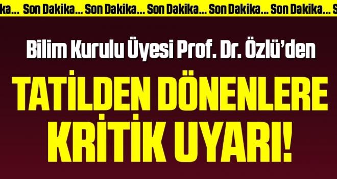 Son dakika… Bilim Kurulu Üyesi Prof. Dr. Özlü'den tatilden dönenlere kritik uyarı